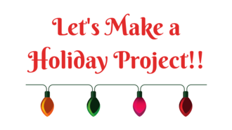 Let's Make A Holiday Project